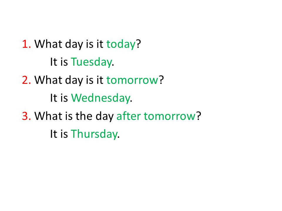 1. What day is it today. It is Tuesday. 2. What day is it tomorrow