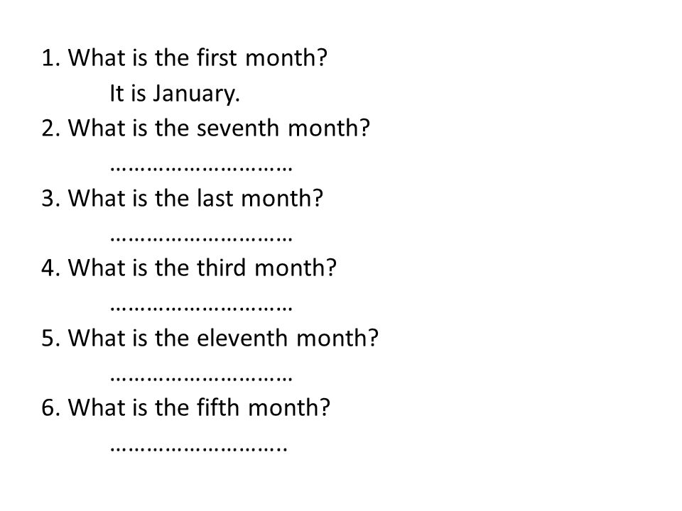 1. What is the first month It is January. 2. What is the seventh month ………………………… 3. What is the last month