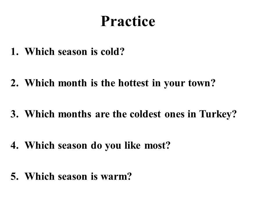 Practice Which season is cold