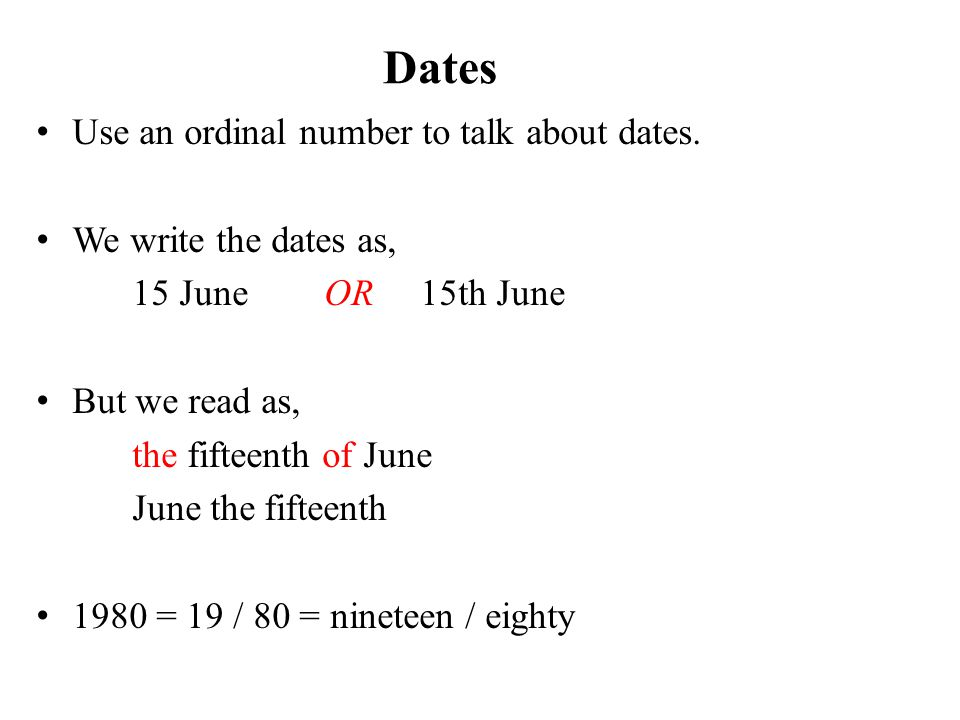 Dates Use an ordinal number to talk about dates.