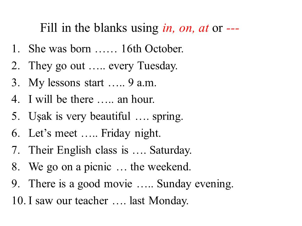 Fill in the blanks using in, on, at or ---
