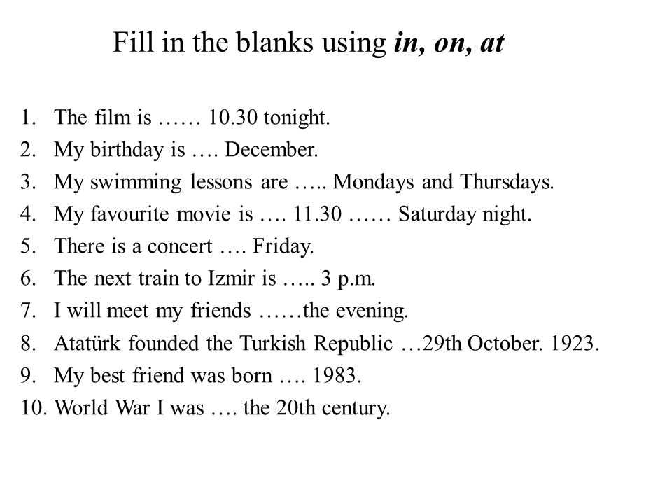 Fill in the blanks using in, on, at