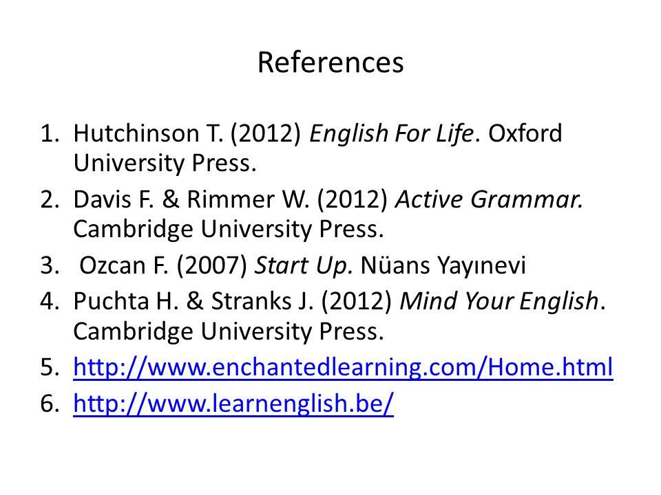 References Hutchinson T. (2012) English For Life. Oxford University Press. Davis F. & Rimmer W. (2012) Active Grammar. Cambridge University Press.