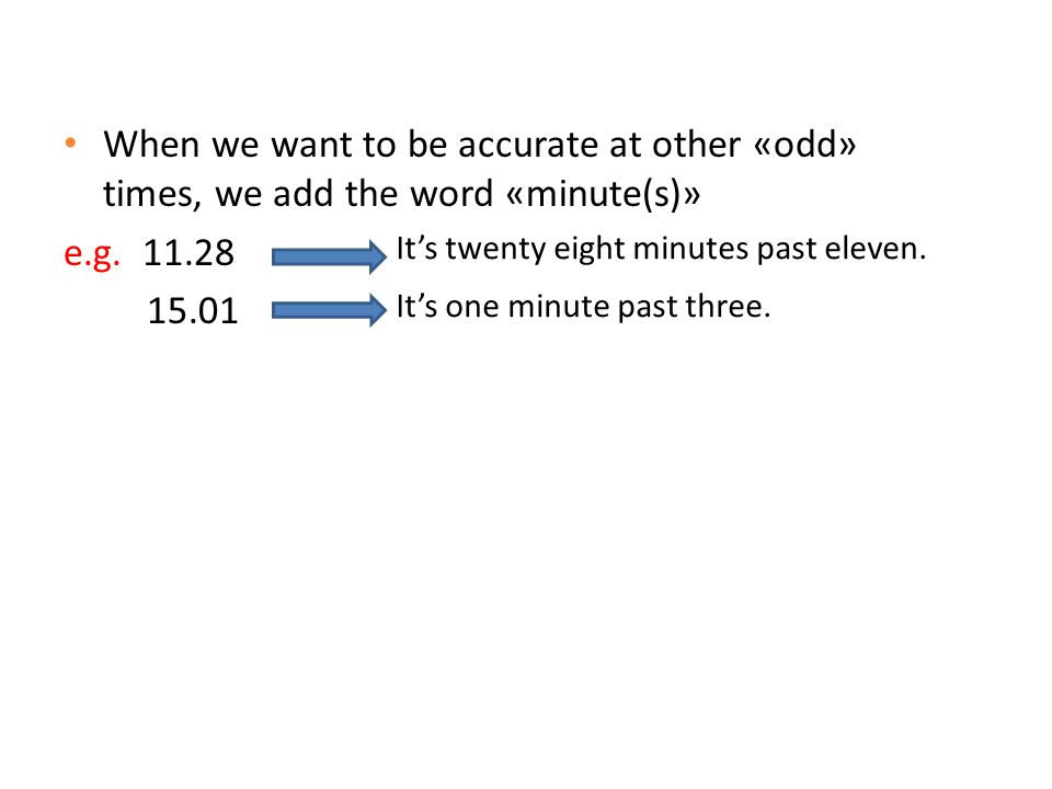 When we want to be accurate at other «odd» times, we add the word «minute(s)»