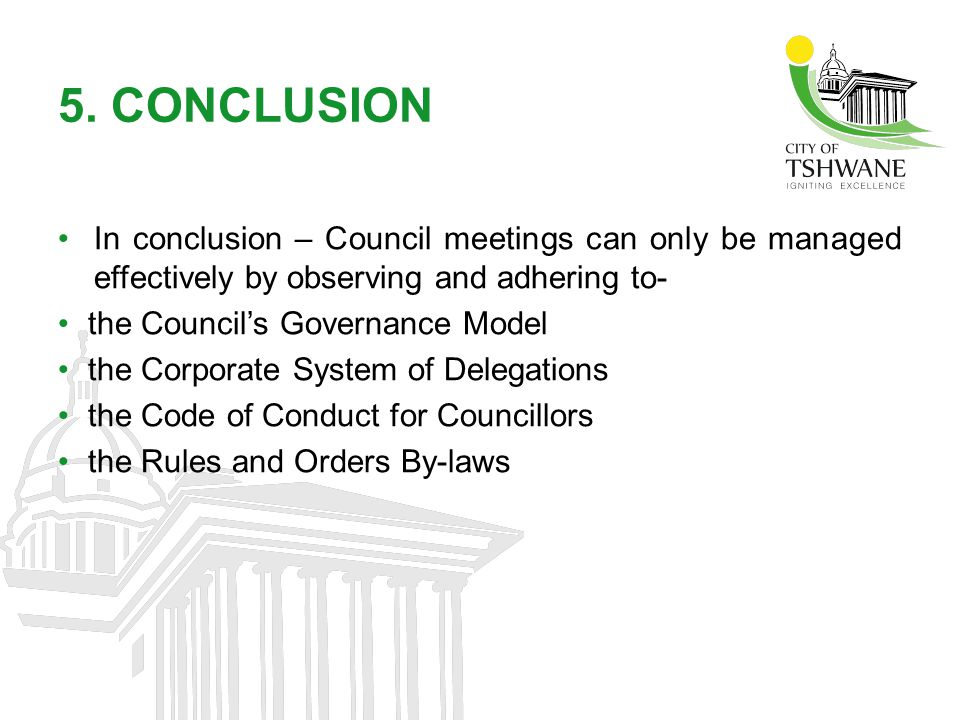 5. CONCLUSION In conclusion – Council meetings can only be managed effectively by observing and adhering to-