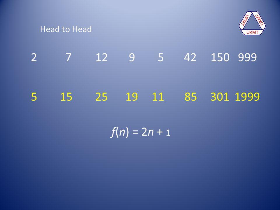 Head to Head 2 7 12 9 5 42 150 999. 5 15 25. 19.