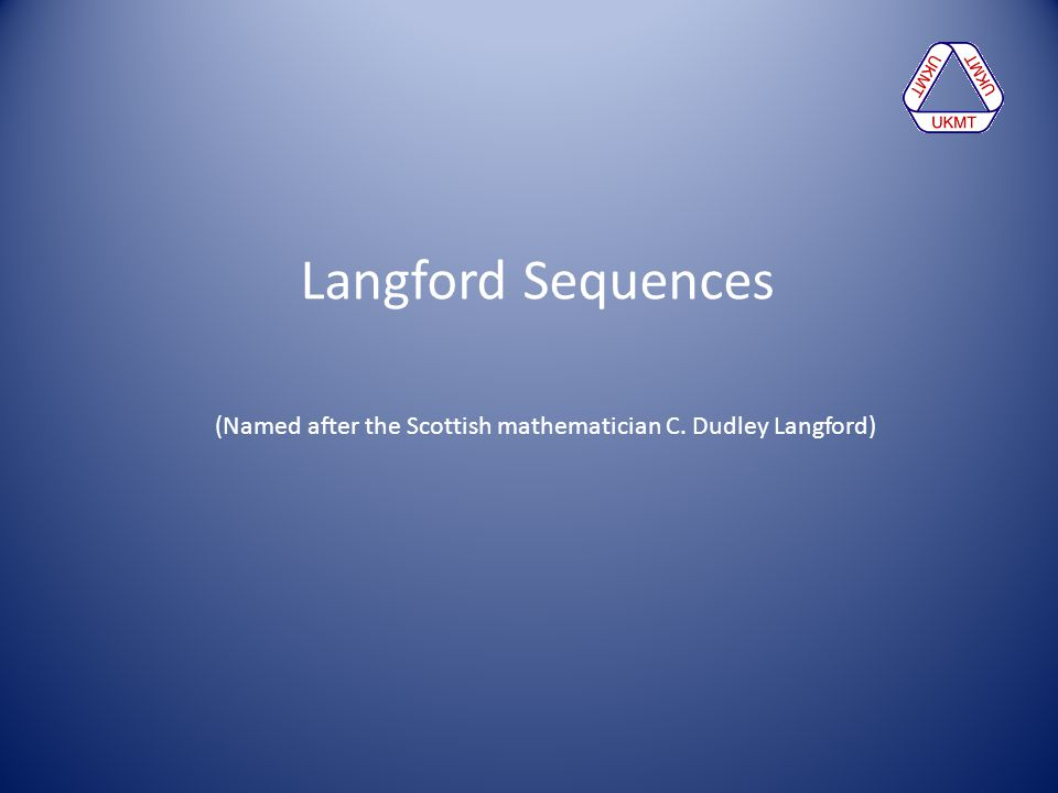Langford Sequences (Named after the Scottish mathematician C. Dudley Langford)