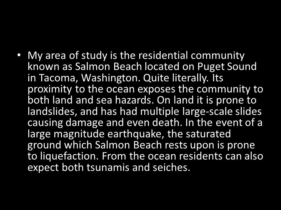 My area of study is the residential community known as Salmon Beach located on Puget Sound in Tacoma, Washington.
