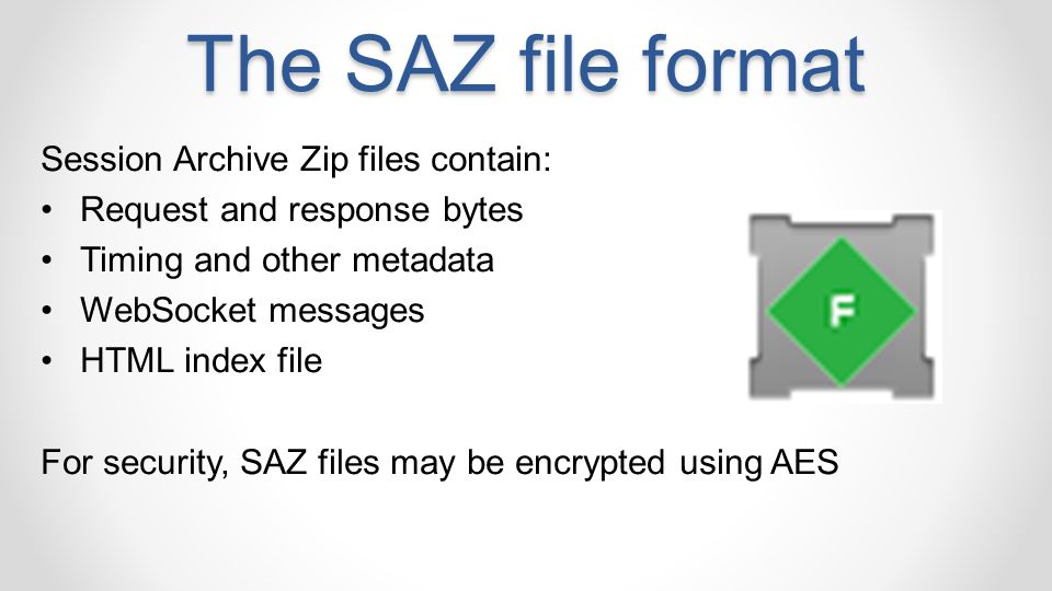 The SAZ file format Session Archive Zip files contain:
