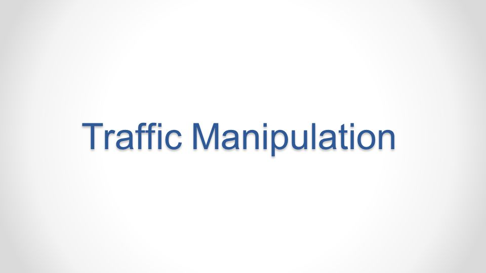 Traffic Manipulation
