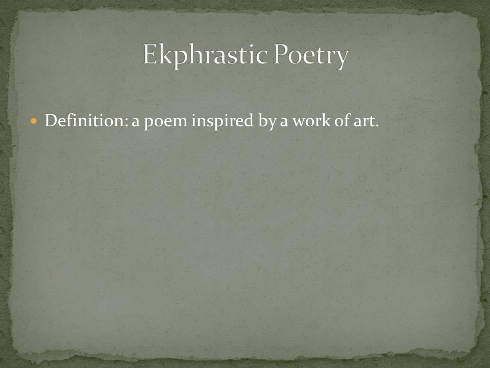 Ekphrastic Poetry Definition: a poem inspired by a work of art.