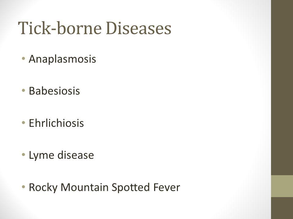 Tick-borne Diseases Anaplasmosis Babesiosis Ehrlichiosis Lyme disease