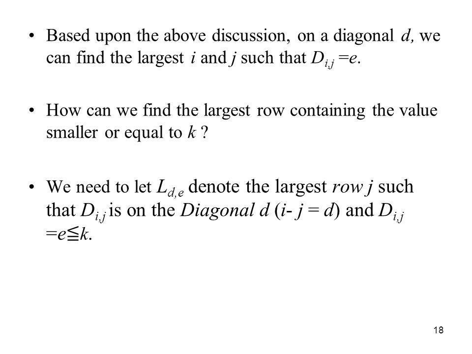 Based upon the above discussion, on a diagonal d, we can find the largest i and j such that Di,j =e.