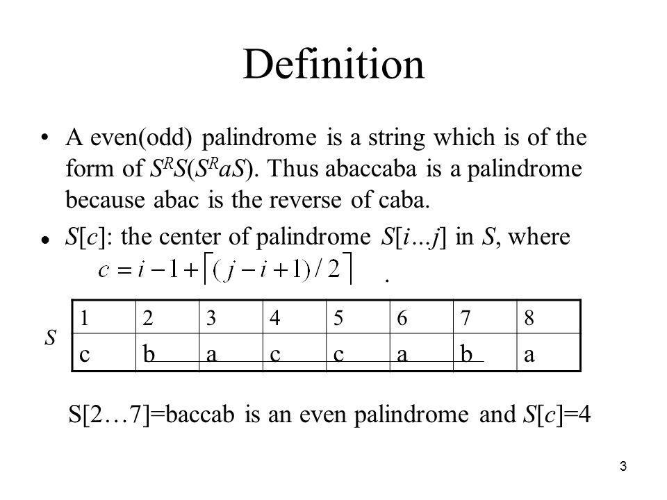 Definition A even(odd) palindrome is a string which is of the form of SRS(SRaS). Thus abaccaba is a palindrome because abac is the reverse of caba.