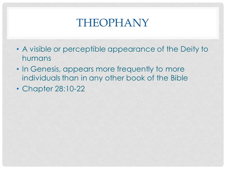 Theophany A visible or perceptible appearance of the Deity to humans