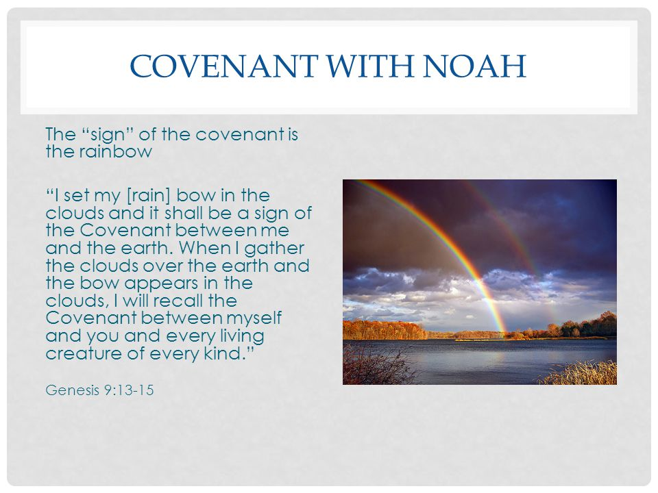 Covenant With Noah The sign of the covenant is the rainbow