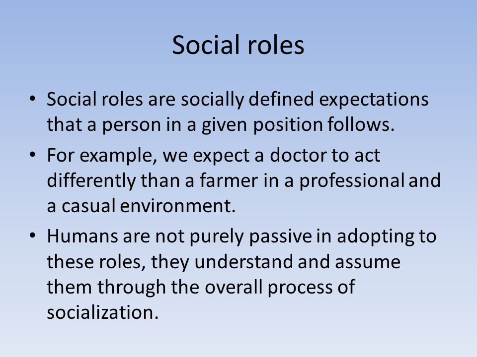 Social roles Social roles are socially defined expectations that a person in a given position follows.