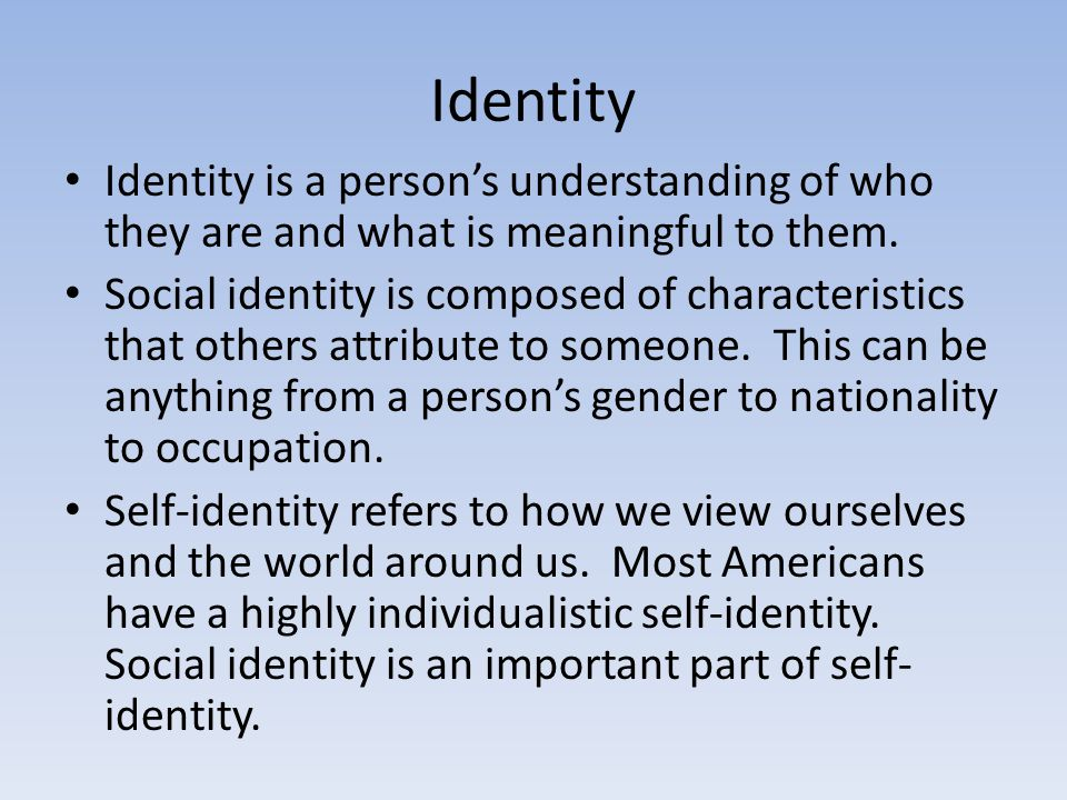 Identity Identity is a person's understanding of who they are and what is meaningful to them.