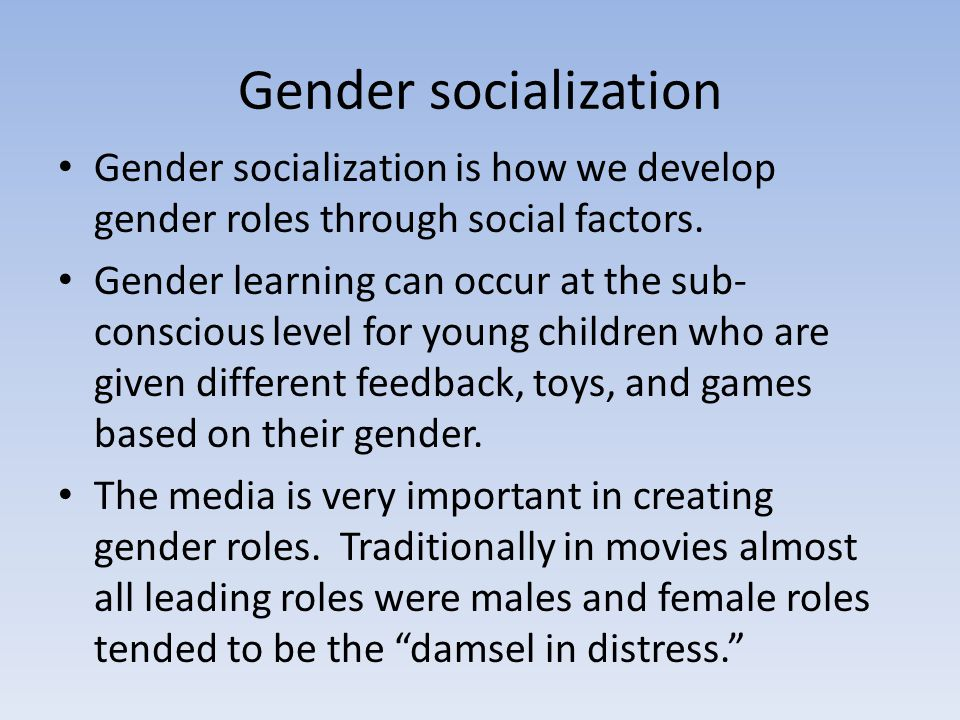 Gender socialization Gender socialization is how we develop gender roles through social factors.