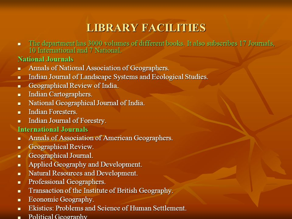 LIBRARY FACILITIES The department has 3000 volumes of different books. It also subscribes 17 Journals, 10 International and 7 National.