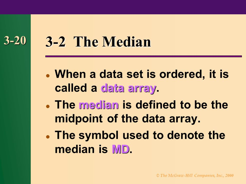 3-2 The Median 3-20. When a data set is ordered, it is called a data array. The median is defined to be the midpoint of the data array.