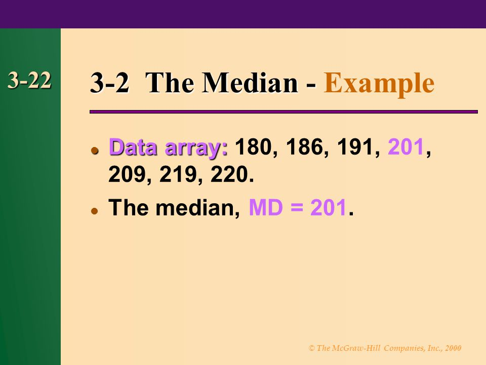3-2 The Median - Example 3-22. Data array: 180, 186, 191, 201, 209, 219, 220. The median, MD = 201.