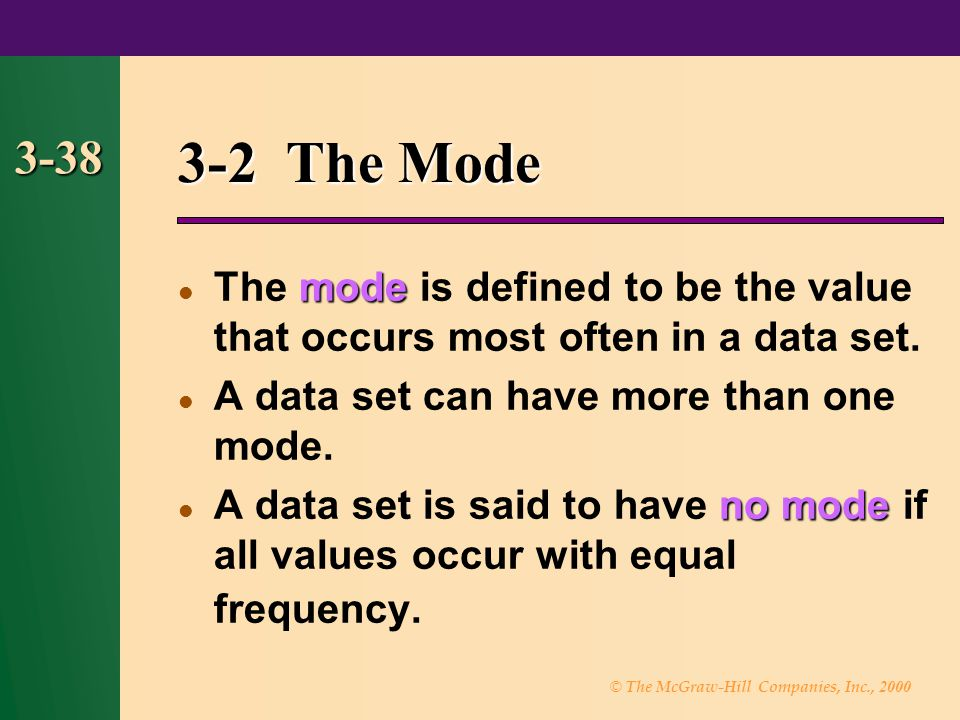 3-2 The Mode 3-38. The mode is defined to be the value that occurs most often in a data set. A data set can have more than one mode.