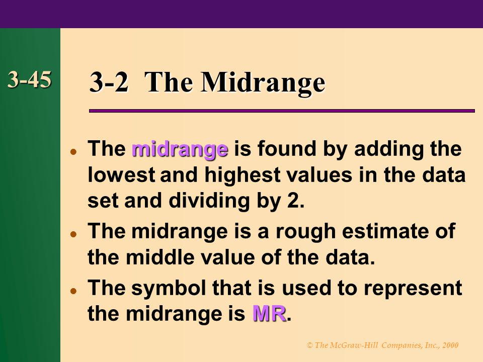 3-2 The Midrange 3-45. The midrange is found by adding the lowest and highest values in the data set and dividing by 2.