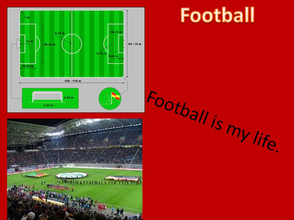 Football Football is my life.