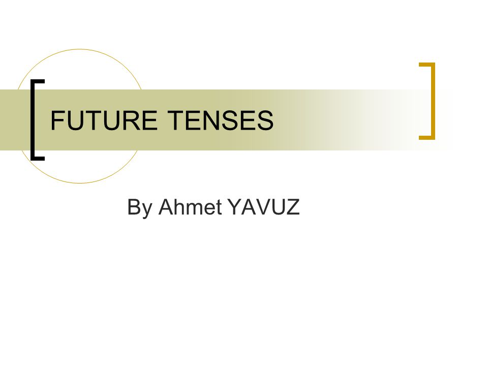 FUTURE TENSES By Ahmet YAVUZ
