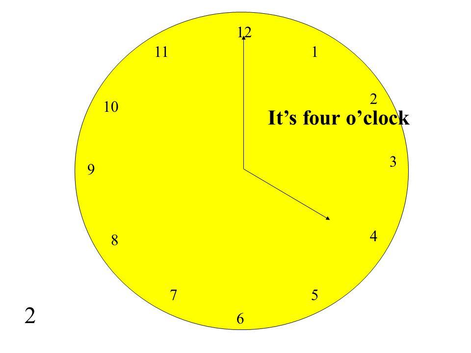 12 11 1 2 10 It's four o'clock 3 9 4 8 7 5 2 6