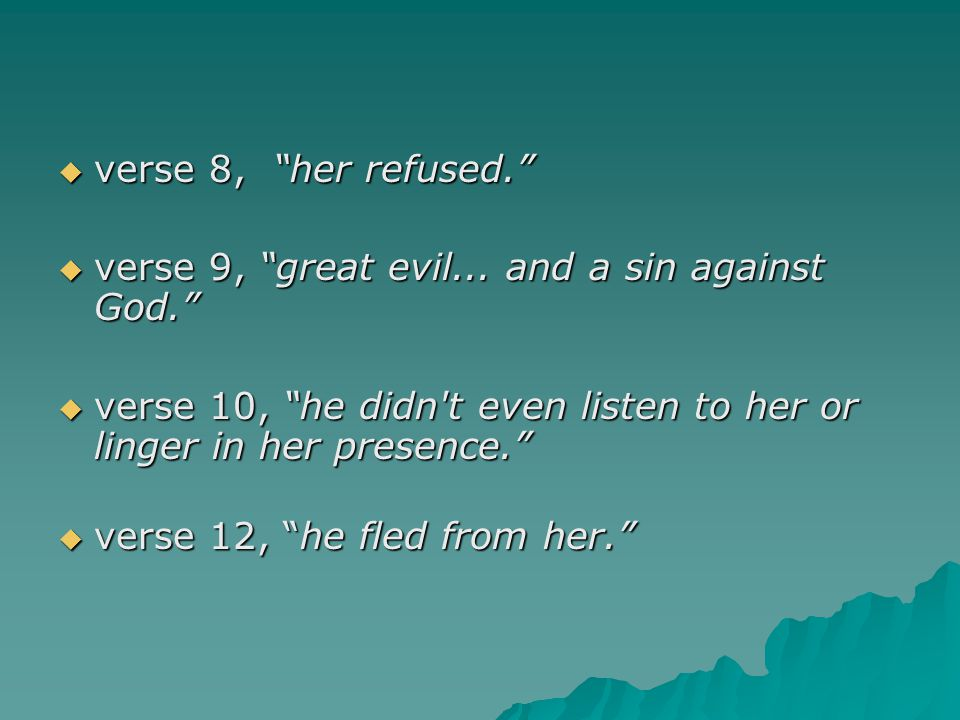 verse 8, her refused. verse 9, great evil... and a sin against God. verse 10, he didn t even listen to her or linger in her presence.