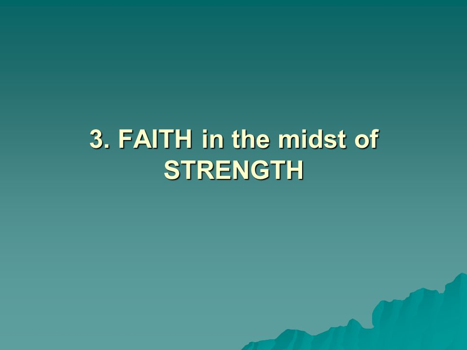 3. FAITH in the midst of STRENGTH