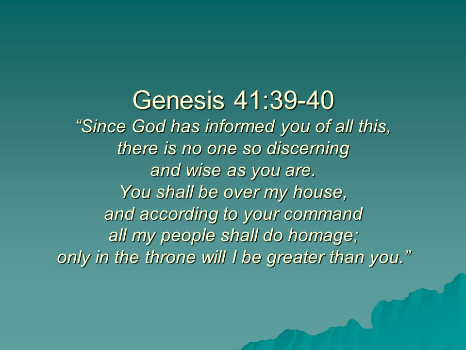 Genesis 41:39-40 Since God has informed you of all this, there is no one so discerning and wise as you are.