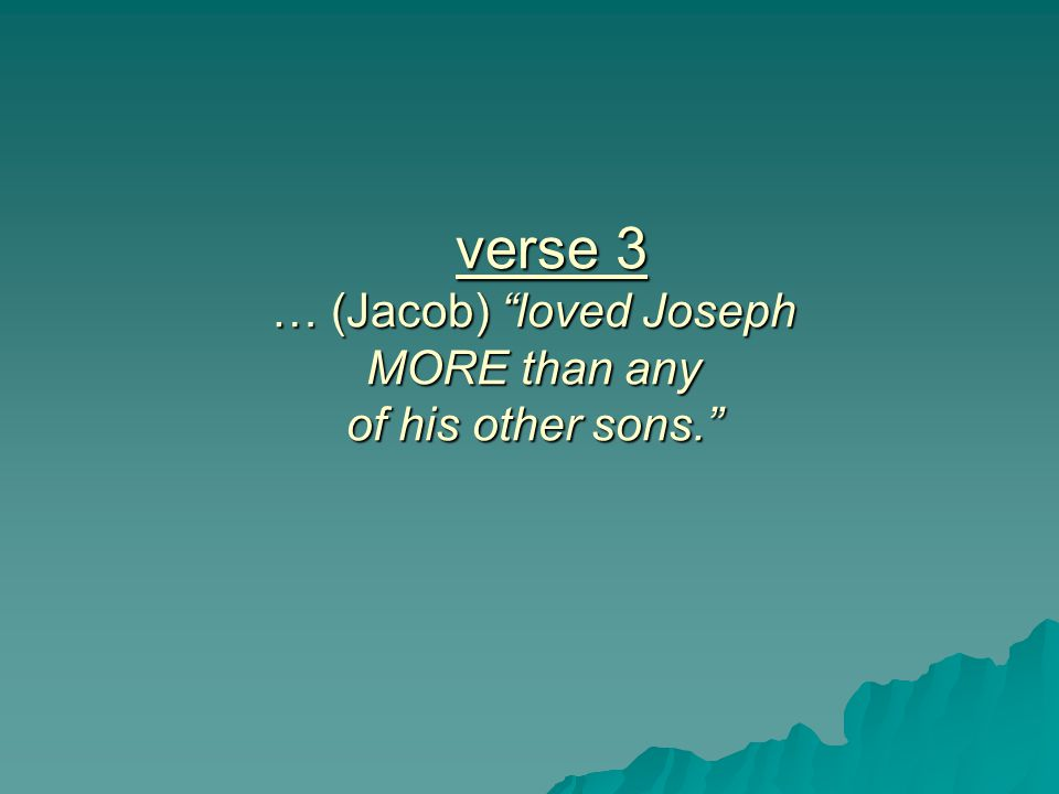 verse 3 … (Jacob) loved Joseph MORE than any of his other sons.