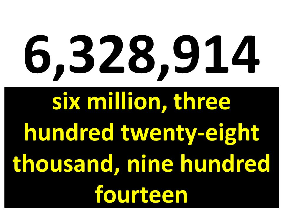 6,328,914 six million, three hundred twenty-eight thousand, nine hundred fourteen