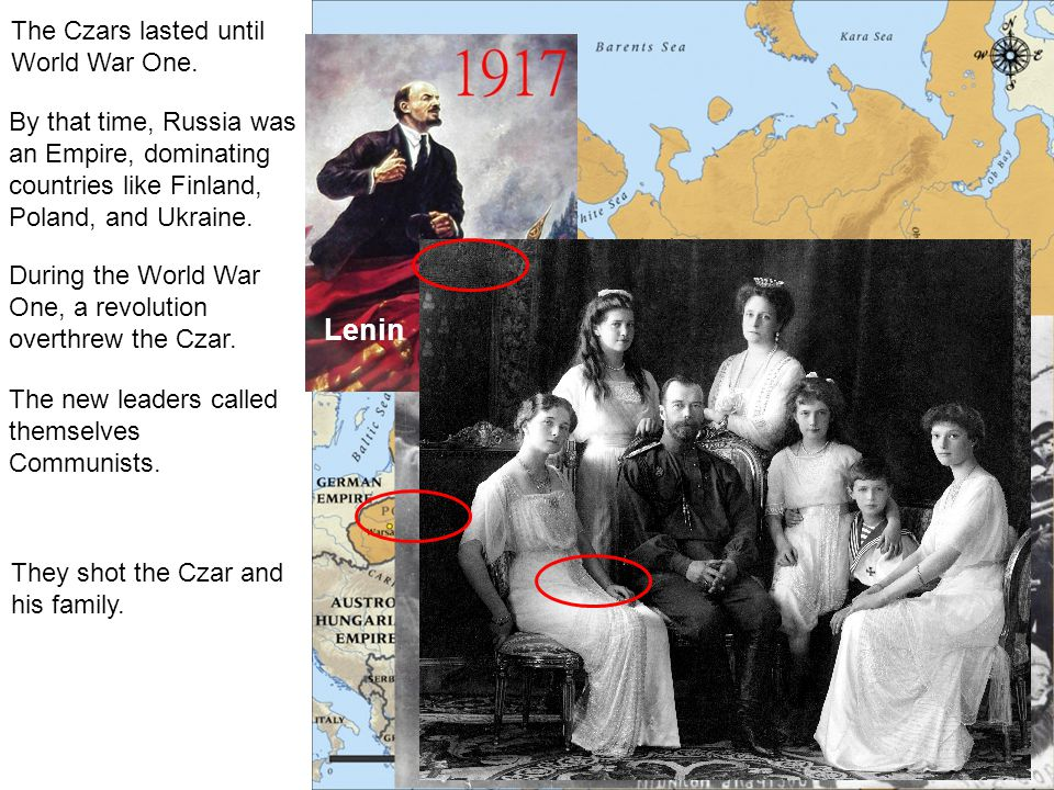 Lenin The Czars lasted until World War One.