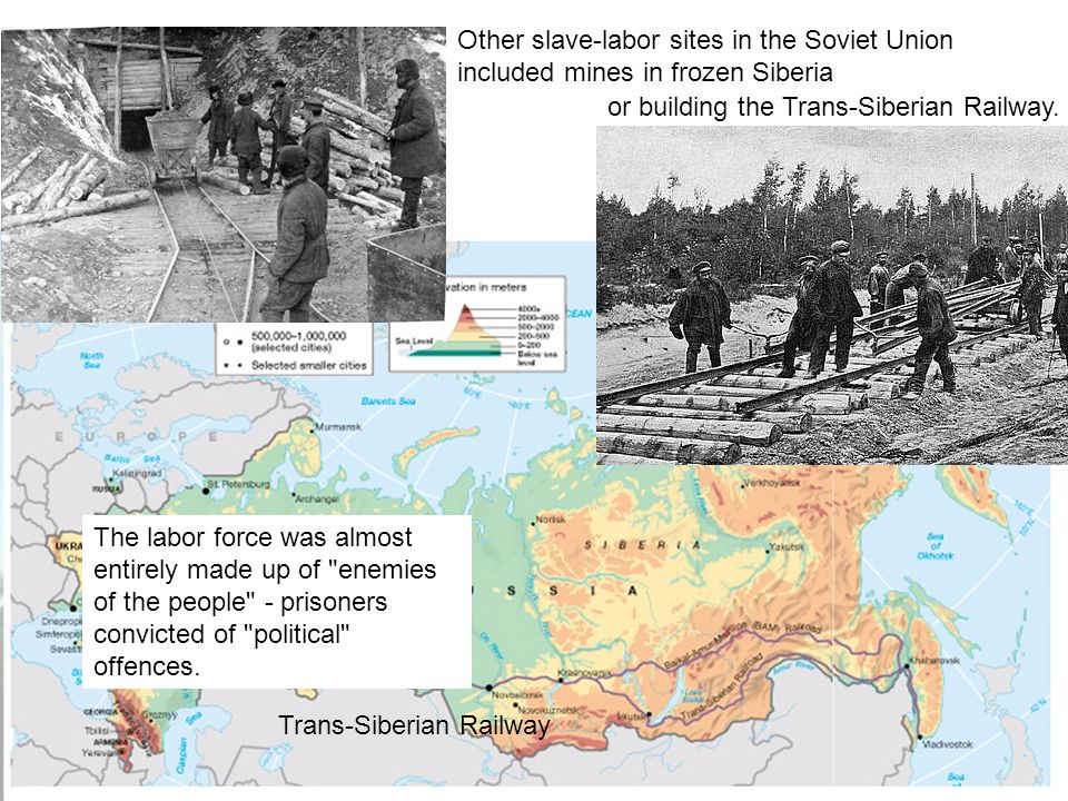 Other slave-labor sites in the Soviet Union included mines in frozen Siberia