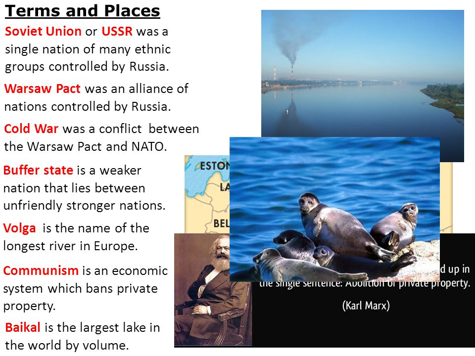 Terms and Places Soviet Union or USSR was a single nation of many ethnic groups controlled by Russia.
