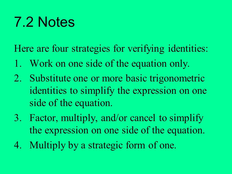 7.2 Notes Here are four strategies for verifying identities: