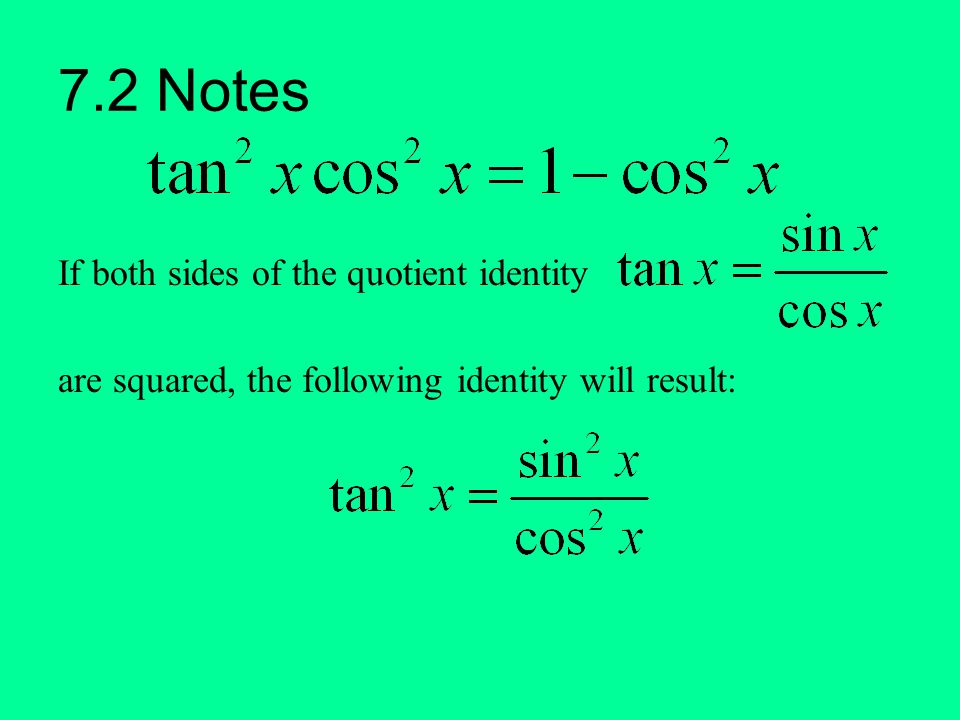 7.2 Notes If both sides of the quotient identity