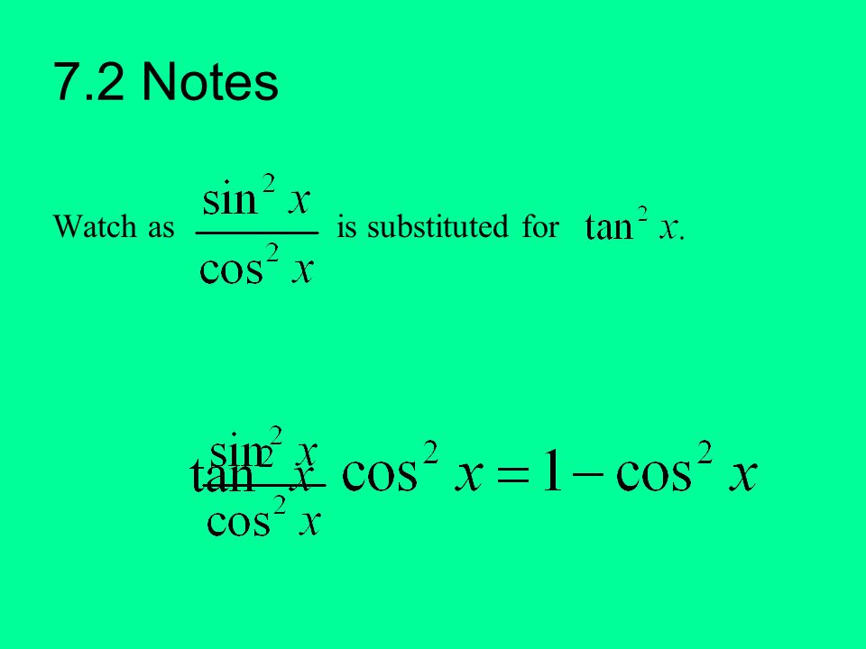 7.2 Notes Watch as is substituted for
