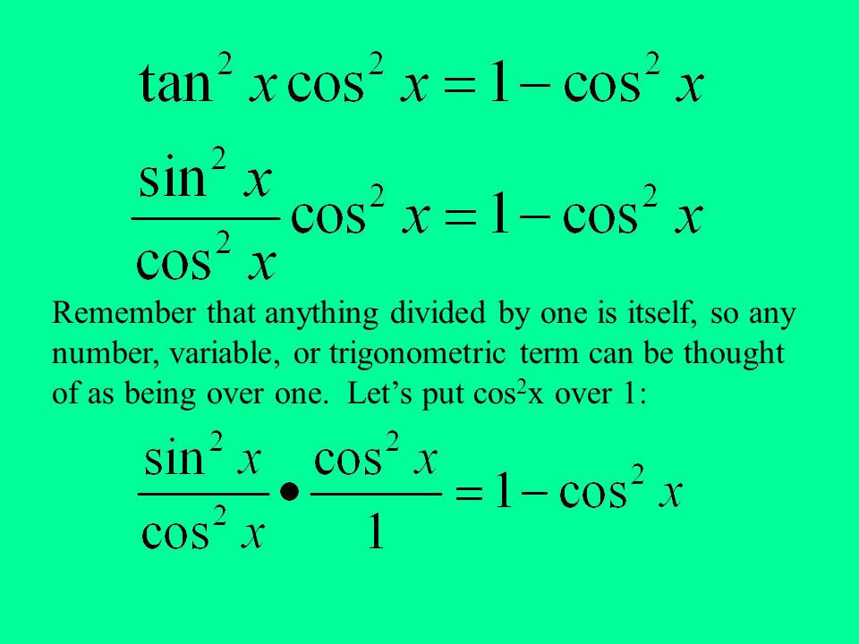 Remember that anything divided by one is itself, so any number, variable, or trigonometric term can be thought of as being over one.