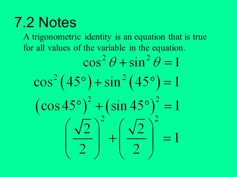 7.2 Notes A trigonometric identity is an equation that is true for all values of the variable in the equation.