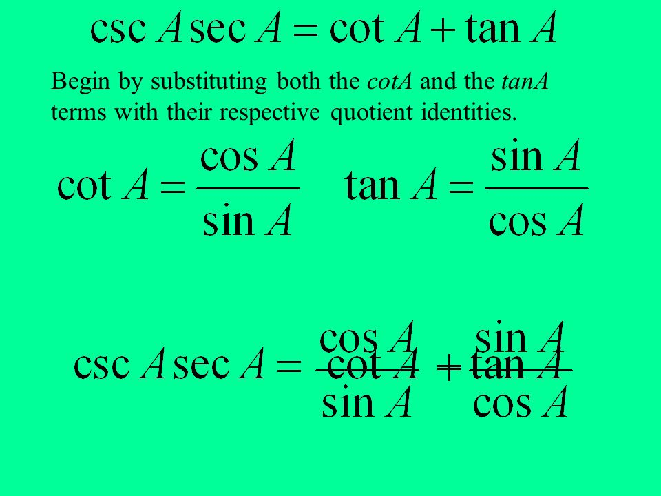 Begin by substituting both the cotA and the tanA terms with their respective quotient identities.