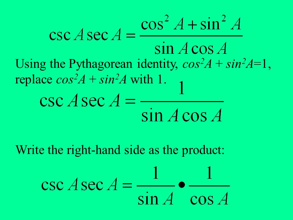 Using the Pythagorean identity, cos2A + sin2A=1, replace cos2A + sin2A with 1.