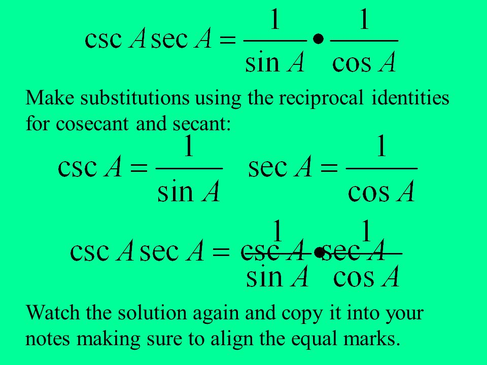 Make substitutions using the reciprocal identities for cosecant and secant:
