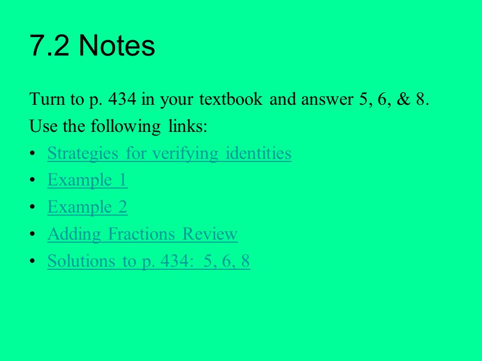 7.2 Notes Turn to p. 434 in your textbook and answer 5, 6, & 8.