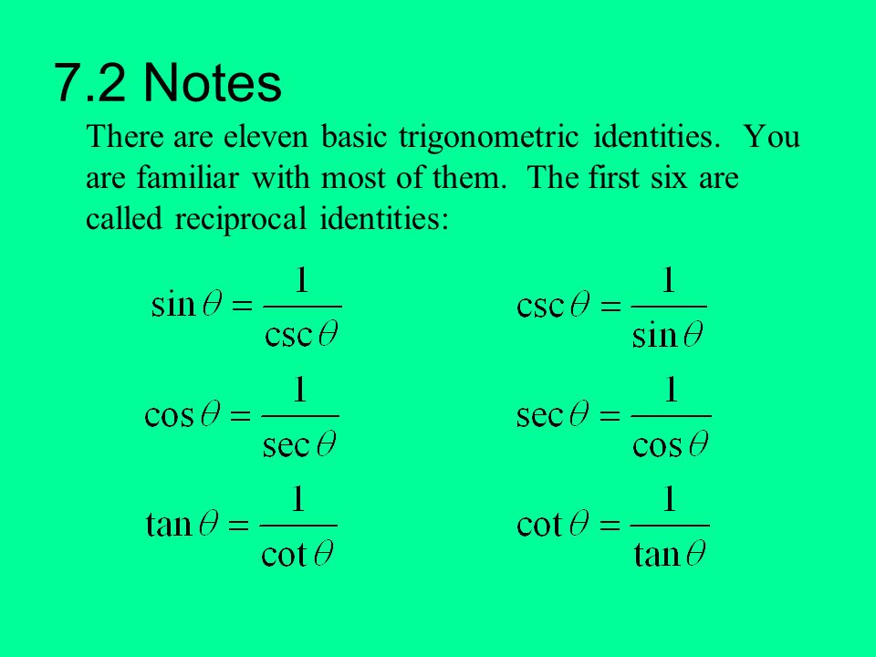 7.2 Notes There are eleven basic trigonometric identities.