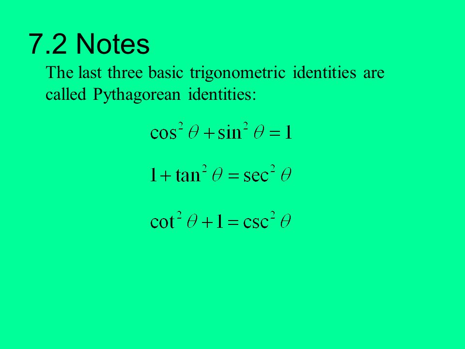 7.2 Notes The last three basic trigonometric identities are called Pythagorean identities: